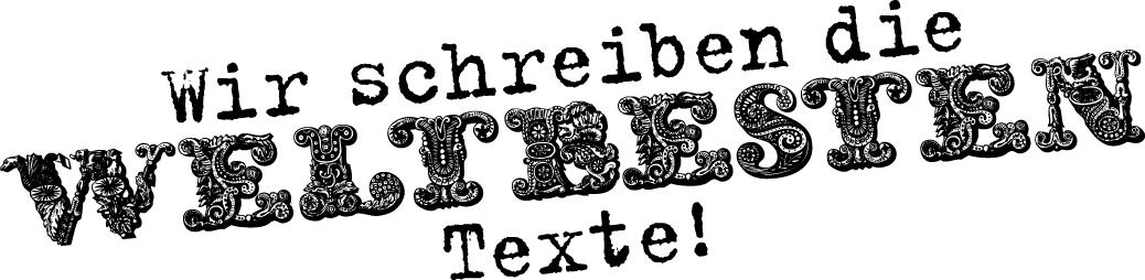 Wir schreiben die weltbesten Texte
